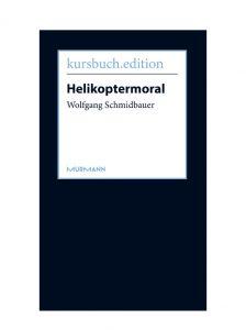 "kursbuch.edition, Wolfgang Schmidbauer ""Helikoptermoral"", März 2017"