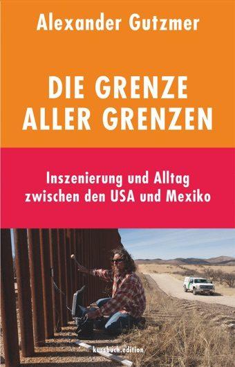 kursbuch.edition, Alexander Gutzmer, Die Grenze aller Grenzen, 08/2018