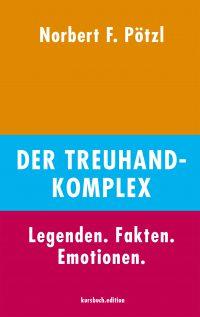 Norbert F. Pötzl – Der Treuhand-Komplex: Legenden. Fakten. Emotionen.