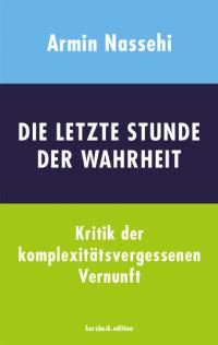 Armin Nassehi – Die letzte Stunde der Wahrheit – 3. Auflage