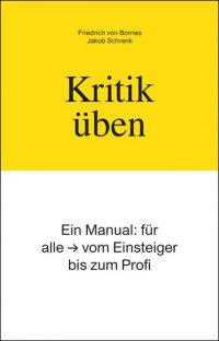 Friedrich von Borries, Jakob Schrenk – Kritik üben. Ein Manual: für alle – vom Einsteiger bis zum Profi
