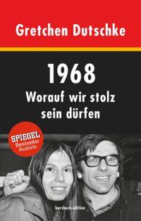 Gretchen Dutschke: 1968 – Worauf wir stolz sein dürfen