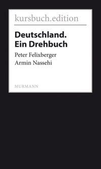 Peter Felixberger, Armin Nassehi: Deutschland. Ein Drehbuch
