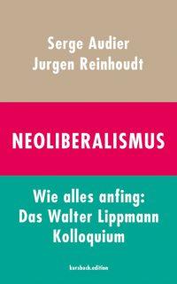 Serge Audier, Jurgen Reinhoudt – Neoliberalismus: Wie alles anfing: Das Walter Lippmann Kolloquium