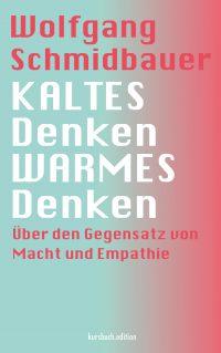 Wolfgang Schmidbauer: KALTES Denken, WARMES Denken: Über den Gegensatz von Macht und Empathie.
