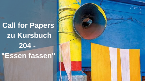 "Call for Papers – Kursbuch 204 ""Essen fassen"""