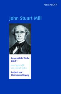 John Stuart Mill: Augewählte Werke, Bd. 1: Freiheit und Gleichberechtigung